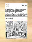 A Catalogue of a Pleasing Assemblage of Prints, a Small, But Well-Chosen Library of Books, Many of Them Elegantly Bound. the Property of a Gentleman. Together with about Fifty Lots of Beautiful Shells for Cabinets, 1792, ... by Thomas King (Paperback / softback, 2010)