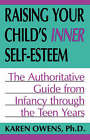 Raising Your Child's Inner Self-Esteem: The Authoritative Guide from Infancy Through the Teen Years by Karen Owens (Paperback, 2003)