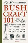 Bushcraft 101 - Überleben in der Wildnis / Der ultimative Survival Praxisführer von Dave Canterbury (2017, Taschenbuch)