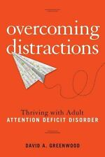 Overcoming Distractions: Thriving with Adult ADD/ADHD by David Greenwood Paperba