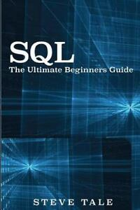 sql the ultimate beginners guide learn sql today by steve tale rh ebay com sql beginners guide pdf sql beginners guide pdf
