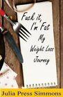Fuck It, I'm Fat: My Weight Loss Journey by Julia Press Simmons (Paperback / softback, 2012)