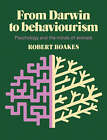 From Darwin to Behaviourism:Psychology and the Minds of Animals by Robert A. Boakes (Paperback, 1984)