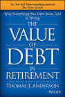 The Value of Debt in Retirement: Why Everything You Have Been Told is Wrong by Thomas J. Anderson (Hardback, 2015)