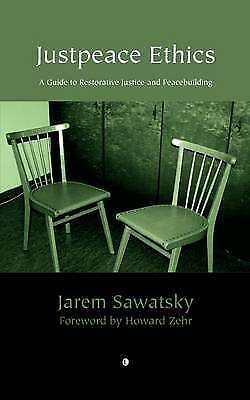 Justpeace Ethics: A Guide to Restorative Justice and Peacebuilding by Jarem...