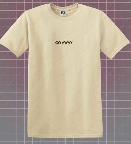 Go Away T-shirt Hipster Funny Sassy Tee Indie Slogan Alone Savage Basic Top