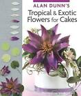Tropical & Exotic Flowers for Cakes by Alan Dunn (Paperback, 2013)