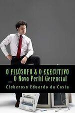 O Filosofo and o Executivo : O Novo Perfil Gerencial by Cleberosn da costa...