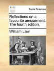 Reflections on a Favourite Amusement. the Fourth Edition. by William Law (Paperback / softback, 2010)