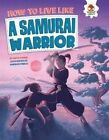 How to Live Like a Samurai Warrior by John Farndon (Paperback, 2016)