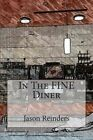 In the Fine Diner by Jason Reinders (Paperback / softback, 2014)