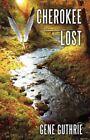 Cherokee Lost 9781440154348 by Gene Guthrie Paperback