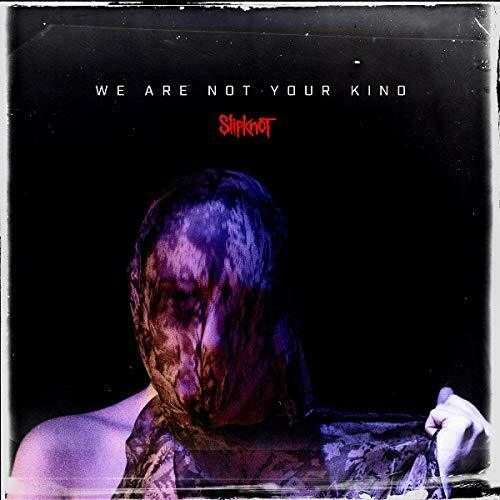 2019 SLIPKNOT WE ARE NOT YOUR KIND WITH BONUS TRACK