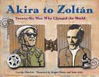 Akira to Zoltan: Twenty-six Men Who Changed the World by Cynthia Chin-Lee (Paperback, 2008)