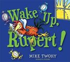 Wake up Rupert 9781442459984 by Mike Twohy Hardback