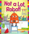 Not a Lot Robot by Marie Powell 9781607535829 Hardback 2014