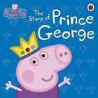 Peppa Pig: the Story of Prince George by Penguin Books Ltd (Hardback, 2013)