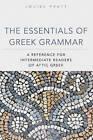 The Essentials of Greek Grammar: A Reference for Intermediate Readers of Attic Greek by Louise Pratt (Paperback / softback, 2011)