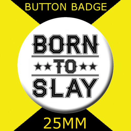 BORN TO SLAY 25MM BUTTON BADGE RUPAUL DRAG