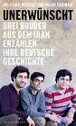 Unerwünscht von Masoud Sadinam, Milad Sadinam und Mojtaba Sadinam (2012, Gebundene Ausgabe)