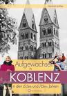 Aufgewachsen in Koblenz in den 60er & 70er Jahren von Manfred Gniffke (2013, Gebundene Ausgabe)