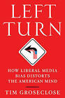 Left Turn: How Liberal Media Bias Distorts the American Mind by Tim Groseclose (Paperback, 2012)