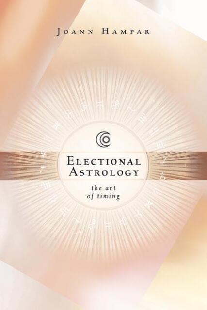 Electional Astrology: The Art of Timing von Hampar, Joann