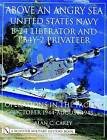 Above an Angry Sea: United States Navy B-24 Liberator and PBY-2 Privateer Operations in the Pacific - October 1944 - August 1945 by Alan C. Carey (Hardback, 2001)