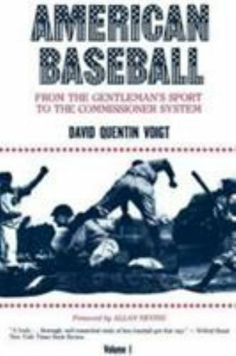 American Baseball Vol. 1 : From Gentleman's Sport to the Commissioner System