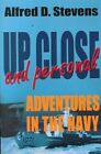 Up Close and Personal: Adventures in the Navy by Alfred D. Stevens (Paperback, 2000)