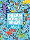 Dream Doodle Draw! Awesome Adventures: Under the Sea; Castles and Kingdoms; Farm Friends by Various (Paperback / softback, 2016)