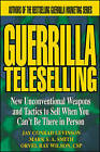 Guerrilla Teleselling: New Unconventional Weapons and Tactics to Sell When You Can't be There in Person by Orvel Ray Wilson, Conrad Levinson, Mark S. A. Smith (Paperback, 1998)