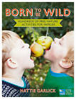 Born to be Wild: Hundreds of Free Nature Activities for Families by Hattie Garlick (Paperback, 2016)