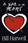 A Nail in the Heart by Bill Harwell (Paperback / softback, 2010)