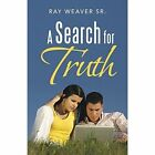 A Search for Truth by Ray Weaver Sr (Paperback / softback, 2014)