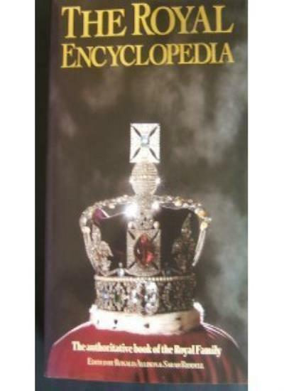The Royal Encyclopaedia: Authorised Book of the Royal Family By R. Allison, Ron