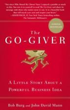The Go-Giver : A Little Story about a Powerful Business Idea by John David Mann and Bob Burg (2007, Hardcover)