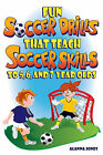 Fun Soccer Drills That Teach Soccer Skills to 5, 6, and 7 Year Olds by Alanna Jones (Paperback / softback, 2011)
