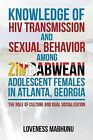 Knowledge of HIV Transmission and Sexual Behavior Among Zimbabwean Adolescent Females in Atlanta, Georgia: The Role of Culture and Dual Socialization by Dr Loveness Mabhunu (Paperback / softback, 2013)