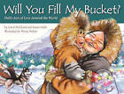 Will You Fill My Bucket? Daily Acts of Love Around the World by Carol McCloud, Karen Wells (Hardback, 2012)