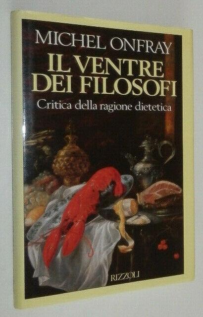 Michel Onfray IL VENTRE DEI FILOSOFI Rizzoli 1991 prima edizione