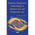 Endocrine Emergencies, Endocrinology in Intensive Care and Preoperative Care by Nova Science Publishers Inc (Paperback, 2015)