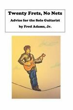 20 Frets, No Nets : Advice for the Solo Guitarist by Fred Adams (2016,...