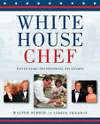 White House Chef: Eleven Years, Two Presidents, One Kitchen by Andrew Friedman, Walter Scheib (Hardback, 2007)