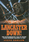 Lancaster Down!: The Extraordinary Tale of Seven Young Bomber Aircrew at War by Steve Darlow (Hardback, 2000)