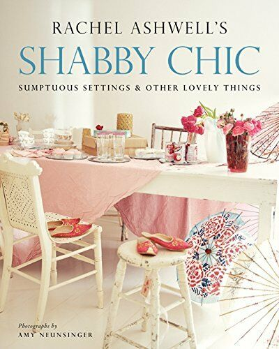 1 of 1 - Shabby Chic: Sumptuous Settings and Other Lovel... by Ashwell, Rachel 0060523948