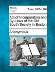 Act of Incorporation and By-Laws of the Old South Society in Boston by Anonymous (Paperback / softback, 2012)