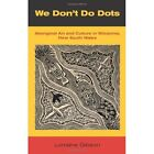 We Don't Do Dots: Aboriginal Art and Culture in Wilcannia, New South Wales by Lorraine Gibson (Hardback, 2013)