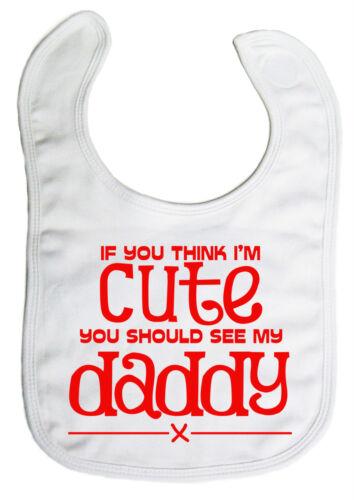 """Papa Bavoir bébé /""""si tu crois que je suis adorable vous devriez voir mon Papa/"""" Garçon Fille Cadeau"""
