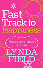 Fast Track to Happiness: From Fed-up to Fabulous in Ten Days by Lynda Field, Lynda Field Associates (Paperback, 2007)